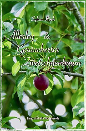 Allerley & Geräucherter Zwetschgenbaum: Eine nahrhafte Wörterweide