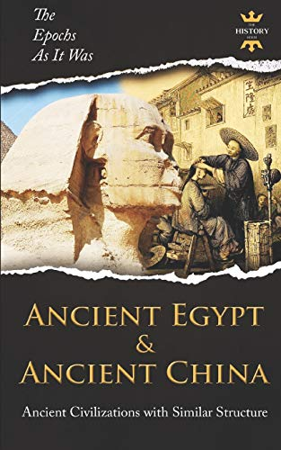 ANCIENT EGYPT & ANCIENT CHINA: Ancient Civilizations with Similar Structure