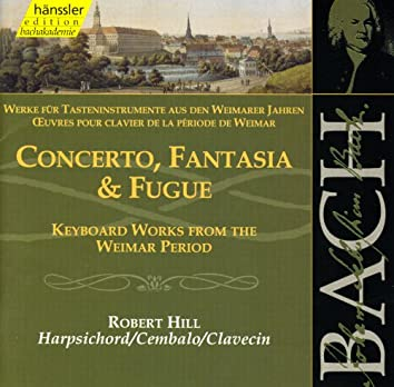Bach: Concerto, Fantasia and Fugue (Keyboard Works From the Weimar Period)