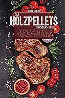 Das Holzpellets-Kochbuch 2021: Die komplette neue Anleitung zum perfekten Raeuchern und Grillen - Schnelle und einfache Rezepte, die Ihre Familie lieben wird