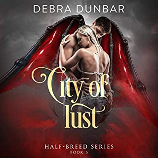 City of Lust     Half-Breed, Book 5              Written by:                                                                                                                                 Debra Dunbar                               Narrated by:                                                                                                                                 Hollie Jackson                      Length: 7 hrs and 8 mins     Not rated yet     Overall 0.0