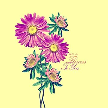 Flowers To You