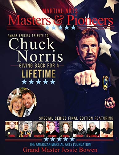 Martial Arts Masters & Pioneers Biography: Chuck Norris - Giving Back For A Lifetime
