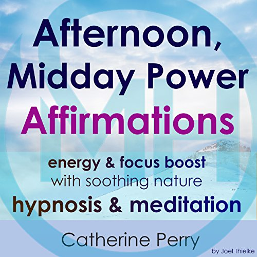 Afternoon, Midday Power Affirmations audiobook cover art