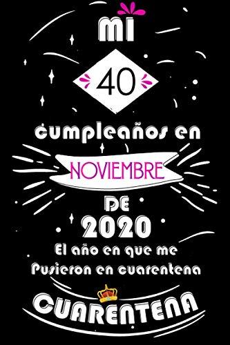 Mi 40 Cumpleaños En Noviembre De 2020, El año En Que Me Pusieron En Cuarentena: Ideas de regalo de los hombres, ideas de cumpleaños 40 año libro de ... regalo de nacimiento, regalo de cumpleaños