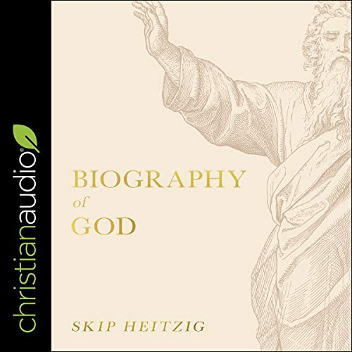 Biography of God Audiobook By Skip Heitzig cover art
