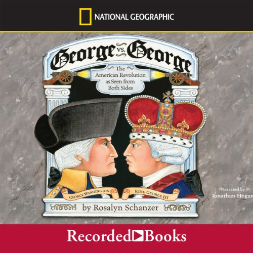 George vs. George     The American Revolution as Seen from Both Sides              By:                                                                                                                                 Rosalyn Schanzer                               Narrated by:                                                                                                                                 Jonathan Hogan                      Length: 1 hr and 10 mins     22 ratings     Overall 4.7