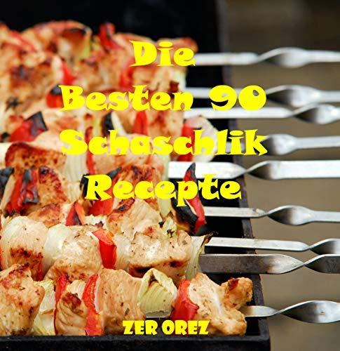 Die besten 90 Schaschlik Rezepte: Grillrezepte zum Nachmachen