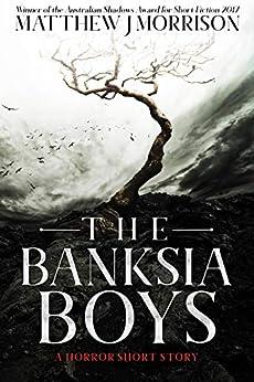 The Banksia Boys: A Horror Short Story by [Matthew J Morrison]