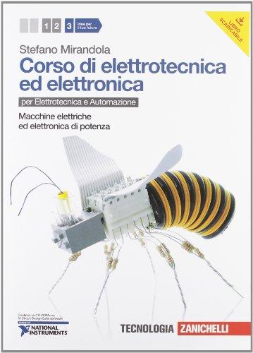 Corso di elettrotecnica ed elettronica. Per le Scuole superiori. Con CD-ROM. Con espansione online. Macchine elettriche ed elettronica di potenza (Vol. 3)