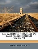 Les Méthodes Nouvelles de la Mécanique Céleste Volume 3