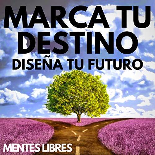 Marca Tu Destino: Diseña Tu Futuro [Mark Your Destination: Design Your Future] cover art