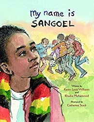 My Name is Sangoel byKaren Williams andKhadra Mohammed, illustrated byCatherine Stock