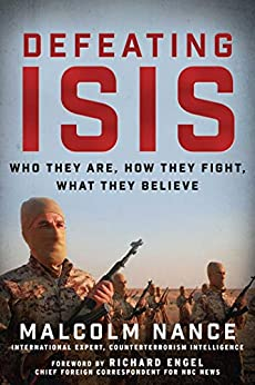 Defeating ISIS: Who They Are, How They Fight, What They Believe by [Malcolm Nance, Richard Engel]