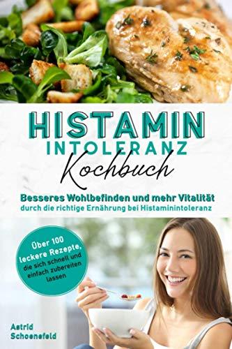 Histaminintoleranz Kochbuch: Besseres Wohlbefinden und mehr Vitalität durch die richtige Ernährung bei Histaminintoleranz