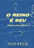 O REINO É SEU: Pegue e viva. (REALIDADE DO REINO Livro 2) (Portuguese Edition)