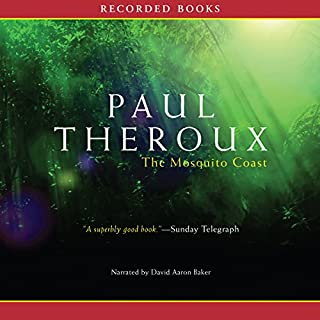The Mosquito Coast     A Novel              By:                                                                                                                                 Paul Theroux                               Narrated by:                                                                                                                                 David Aaron Baker                      Length: 16 hrs and 2 mins     Not rated yet     Overall 0.0