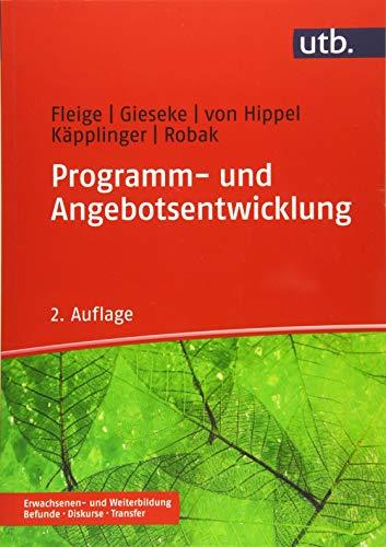 Programm- und Angebotsentwicklung: in der Erwachsenen- und Weiterbildung (Erwachsenen- und Weiterbildung. Befunde – Diskurse – Transfer)