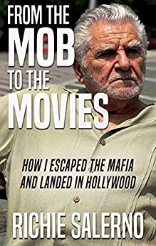 FROM THE MOB TO THE MOVIES: How I Escaped The Mafia And Landed In Hollywood by [Richie Salerno]