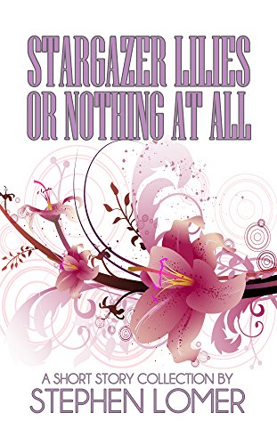 Stargazer Lilies or Nothing at All (English Edition)