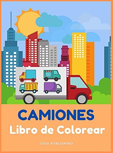 CAMIONES Libro de Colorear: Gran libro de colorear y actividades con camiones para niños y niñas, para niños de 2 a 4 años