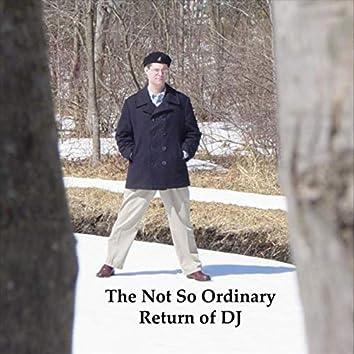The Not so Ordinary Return of DJ