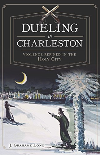 Dueling in Charleston: Violence Refined in the Holy City (English Edition)
