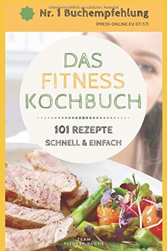 DAS FITNESS KOCHBUCH: 101 LOW CARB REZEPTE schnell und einfach für Frühstück, Mittag- und Abendessen
