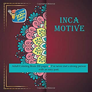 Inca Motive Coloring Book 200 pages - I've never met a strong person with an easy past. (Mandala)