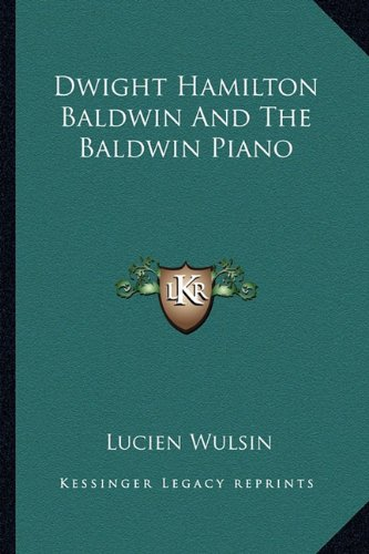 Dwight Hamilton Baldwin and the Baldwin Piano