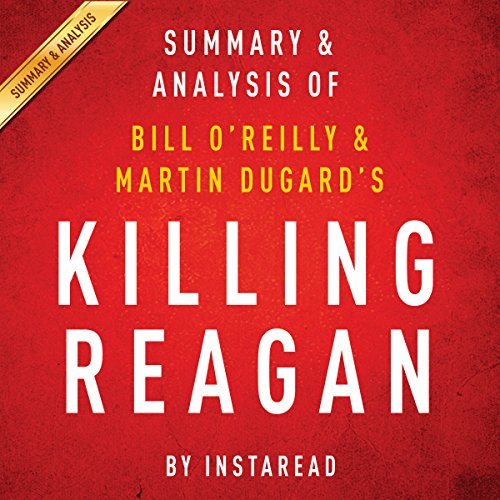Killing Reagan: The Violent Assault That Changed a Presidency by Bill O'Reilly and Martin Dugard | Summary & Analysis audiobook cover art