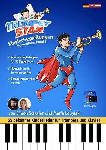 Klavierbegleitung Trumpetstar Band1: 55 bekannte Kinderlieder für Trompete & Klavier. Einfache Noten mit Playbacks passend zur Trompetenschule auch für Flügelhorn, Kornett, Tenorhorn, Piano, Keyboard
