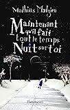 Maintenant qu'il fait tout le temps nuit sur toi - Flammarion - 02/03/2005