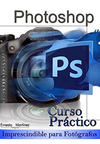 Curso Práctico de Photoshop.: Imprescindible para Fotógrafos. de [Ernesto Martínez]