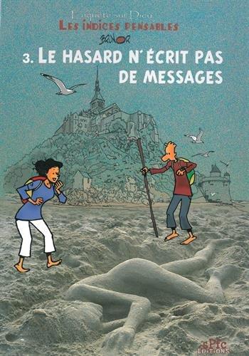 Les indices-pensables tome 3 : le hasard n'écrit pas de messages (nouvelle édition)