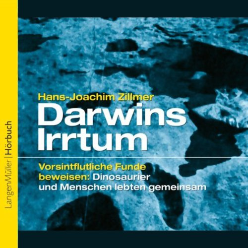 Darwins Irrtum - Vorsintflutliche Funde beweisen: Dinosaurier und Menschen lebten gemeinsam Titelbild