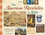 The American Revolution for Kids: A History with 21 Activities (11) (For Kids series)
