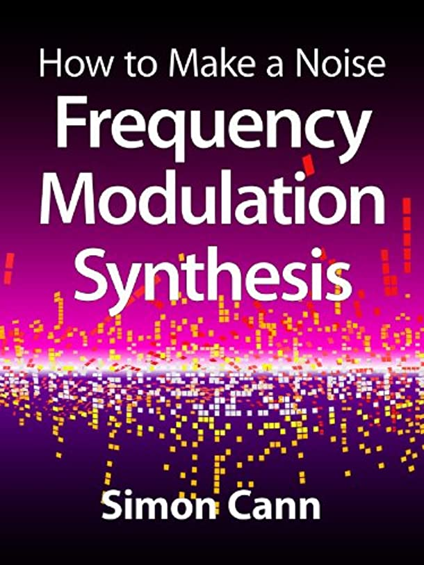 締め切り戦争人形How to Make a Noise: Frequency Modulation Synthesis (English Edition)