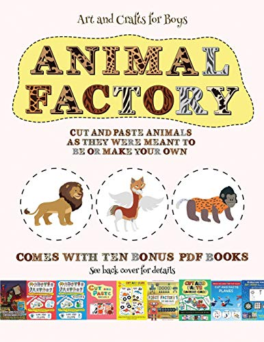 Art and Crafts for Boys (Animal Factory - Cut and Paste): This book comes with a collection of downloadable PDF books that will help your child make ... to improve hand-eye coordination, develop f