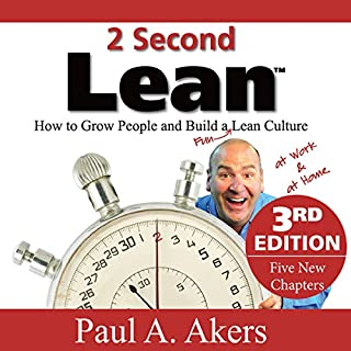 2 Second Lean     How to Grow People and Build a Fun Lean Culture at Work & at Home, 3rd Edition              By:                                                                                                                                 Paul A. Akers                               Narrated by:                                                                                                                                 Paul A. Akers                      Length: 4 hrs and 29 mins     11 ratings     Overall 4.7