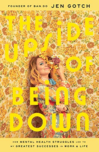 The Upside of Being Down: How Mental Health Struggles Led to My Greatest Successes in Work and Life (English Edition)