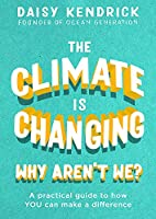 The Climate is Changing, Why Aren't We?: A practical guide to how you can make a difference