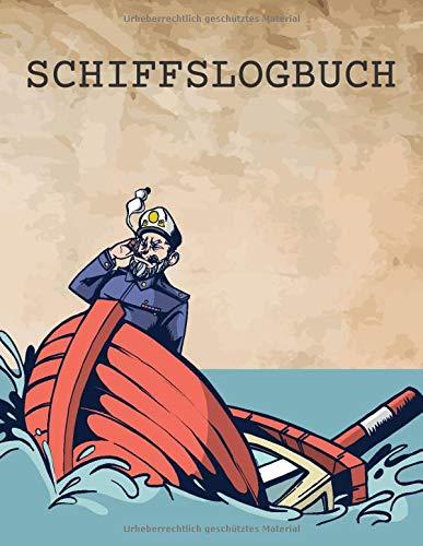 Schiffslogbuch: Schiffstagebuch und Meilenbuch für das Segeln mit einer Yacht oder Motoryacht - Auch geeignet für Katamaran und Segelyacht Segler