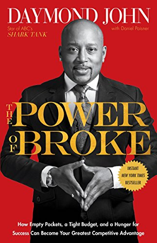 The Power of Broke: How Empty Pockets, a Tight Budget, and a Hunger for Success Can Become Your Grea