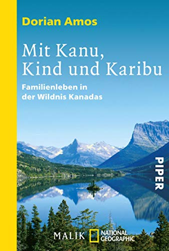 Mit Kanu, Kind und Karibu: Familienleben in der Wildnis Kanadas (National Geographic Taschenbuch)