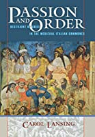 Passion and Order: Restraint of Grief in the Medieval Italian Communes (Conjunctions of Religion and Power in the Medieval Past)