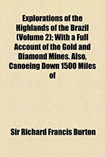 Explorations of the Highlands of the Brazil (Volume 2); With a Full Account of the Gold and Diamond Mines. Also, Canoeing ...
