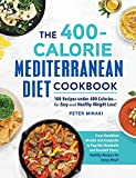 The 400-Calorie Mediterranean Diet Cookbook: 100 Recipes under 400 Calories—for Easy and Healthy Weight Loss! (English Edition)