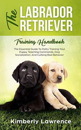 The Labrador Retriever Training Handbook: The Essential Guide To Potty...