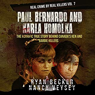 Paul Bernardo and Karla Homolka     The Horrific True Story Behind Canada's Ken and Barbie Killers (Real Crime by Real Killers, Book 7)              Written by:                                                                                                                                 Ryan Becker,                                                                                        Nancy Veysey                               Narrated by:                                                                                                                                 Melissa Sheldon                      Length: 1 hr and 59 mins     1 rating     Overall 4.0